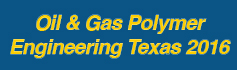 Oil & Gas Polymer Engineering Texas - 2016