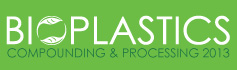 Bioplastics Compounding and Processing - 2013