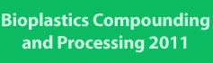 Bioplastics Compounding and Processing - 2011