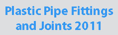 Plastic Pipe Fittings & Joints  - 2011
