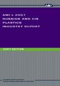AMI's 2007 Russian & CIS Plastics Industry Report