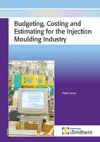Budgeting, Costing and Estimating for the Injection Moulding Industry
