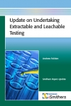 Update on Undertaking Extractable and Leachable Testing