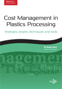 Cost Management in Plastics Processing: Strategies, targets, techniques and tools, 3rd edition
